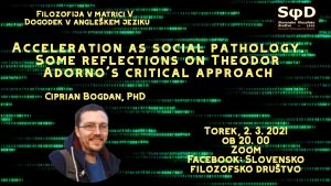 "Filozofija v matrici V: ""Acceleration as social pathology. Some reflections on Theodor Adorno's critical approach"""